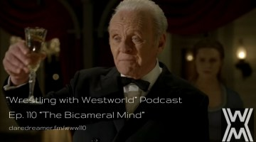 "Wrestling with Westworld 110 ""The Bicameral Mind"""
