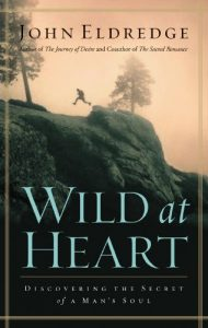 Wild at Heart Revised and Updated: Discovering the Secret of a Man's Soul by John Eldredge