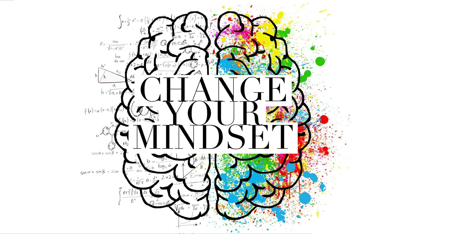 """Drawing of brain, with """"Change your mindset"""" superimposed over it. The left side of the brain has figures and equations and symbols, the right side has splashes of colour."""