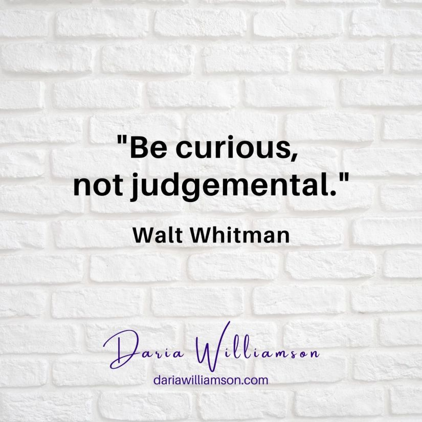 """Black text on white background: """"Be curious, not judgemental"""" Walt Whitman"""