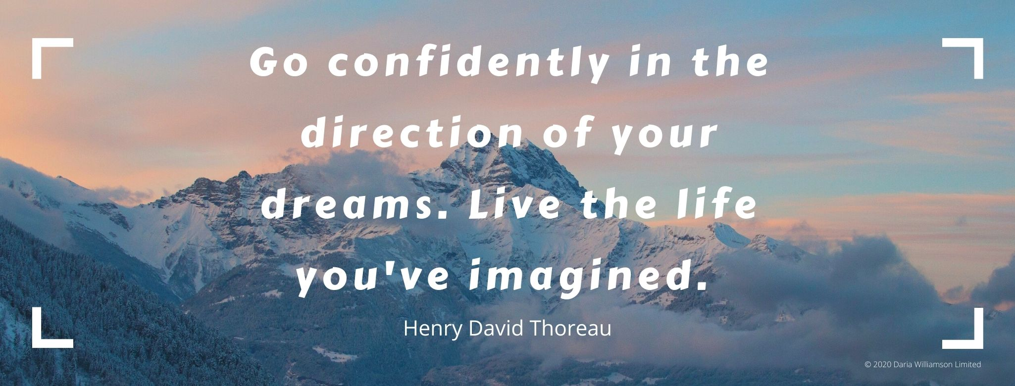 "Text over a picture of mountains. Text says ""Go confidently in the direction of your dreams. Live the life you've imagined. Henry David Thoreau"""