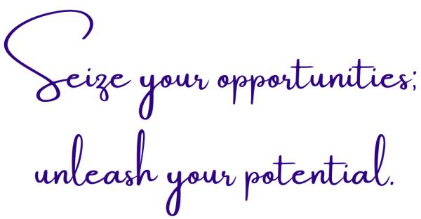 Tagline: Seize your opportunities, unleash your potential