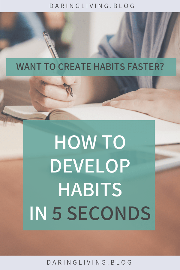 How do you develop habits? Do you want to create good habits faster to be more successful and happy? What if you can create them in 5 seconds? Daring Living #daringliving | Inspiring you to live a passionate & daring life. #habits #createhabits #5secondhabits #melrobbins #develophabits