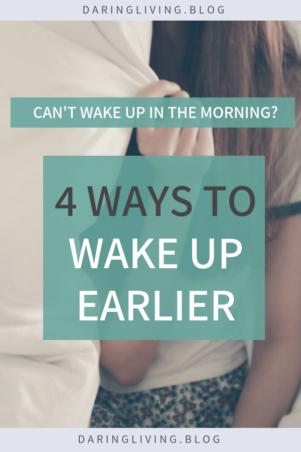 Can't wake up early enough to do your morning routine? Here are 4 actionable tips and motivation to help you wake up earlier. Daring Living #daringliving | Inspiring you to live a passionate & daring life. #wakeup #morningroutine #earlybird #wakeupearlier #healthylifestyle #morninghabit #sleep