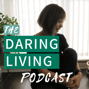 Daring Living Podcast by Shirley Huang #daringliving #podcast
