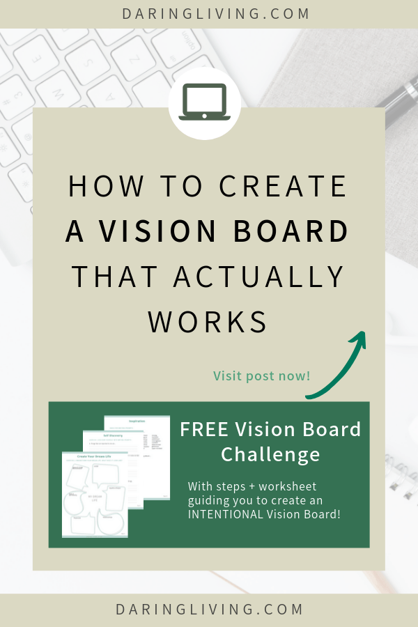 How to create a vision board with more purpose and intention? Here are some guiding steps, ideas, and examples on how to create vision boards that will bring you clarity in goal setting and help you create your ideal life. Find more inspiration, template, and quote printables in my free vision board email challenge. Daring Living #daringliving #visionboard #diy #lawofattraction #goalsetting #visionplanning #dreamboard #dreamlife #newyearsresolution #personaldevelopment #selfdiscovery #selfgrowth #personalgrowth #lifeplanning