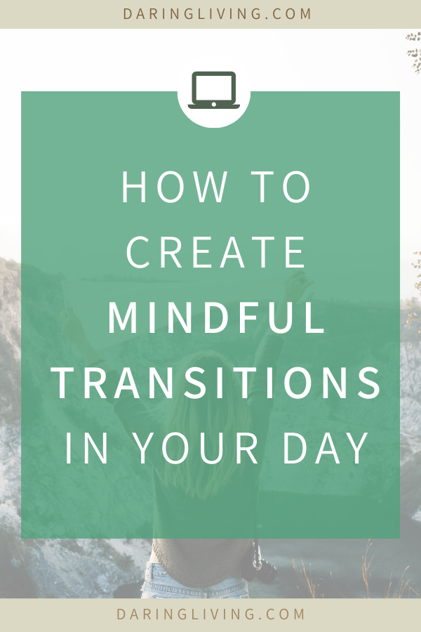 Mindful transitions can help you set the right intention to show up as your best every day. Learn the steps to create daily transitions and take intentional breaks so you can increase focus and productivity. Daring Living Blog #daringliving #mindfulness #intentionsetting