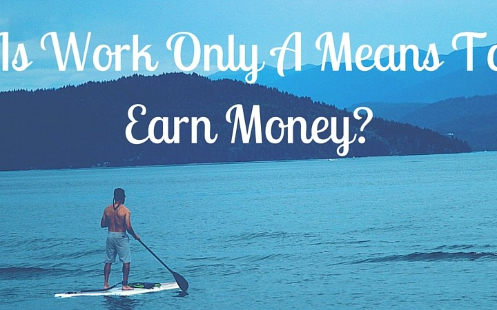 is work a means to earn money