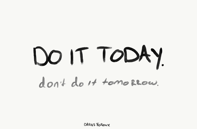 Do It Today Not Tomorrow