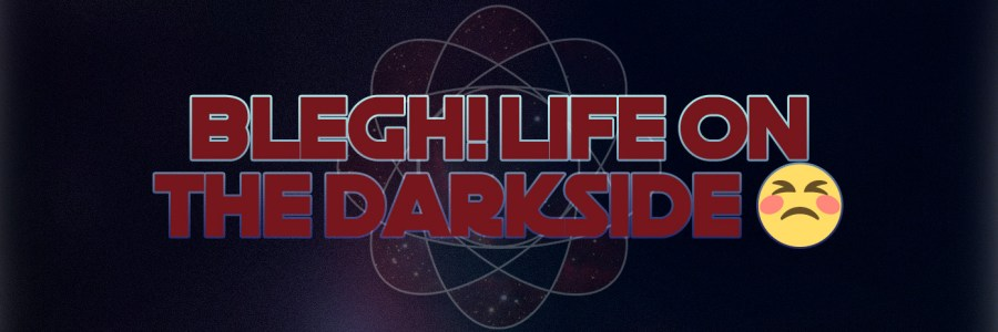 LIFE ON THE DARKSIDE