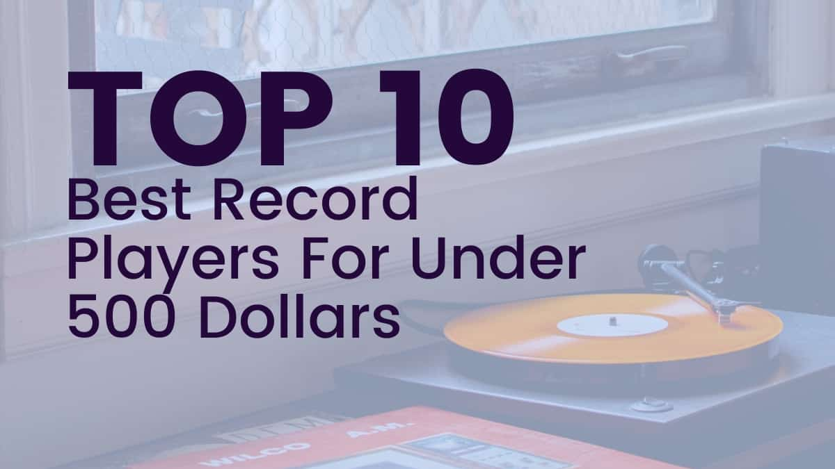 Top 10 Best Record Players for Under 500 Dollars Record Player with Orange Record In Front of a Window