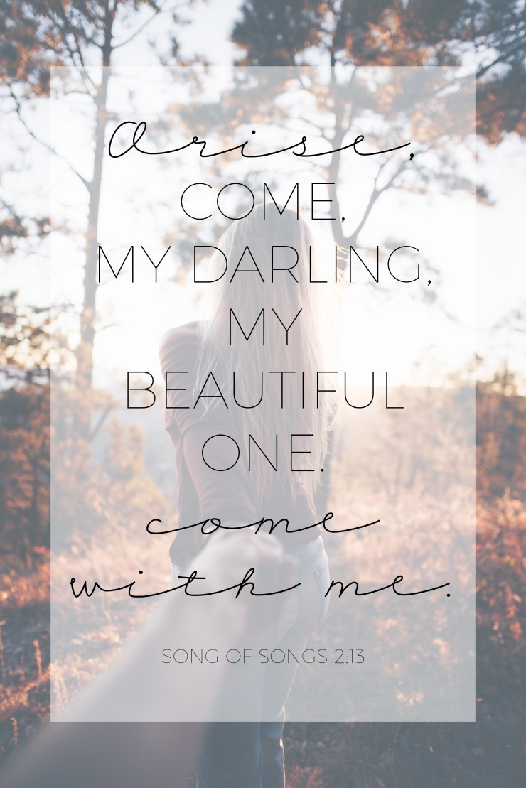 "arise, come, my darling, my beautiful one, come with me."" song of songs 2:13, bible verse, life quote, christian, christianity"