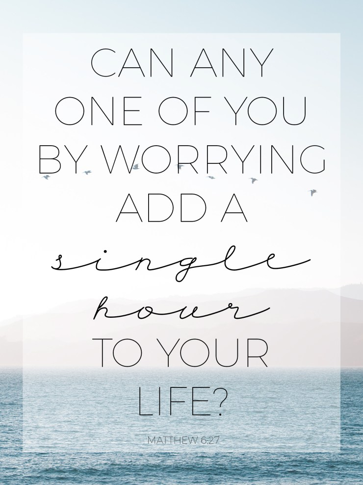 when we need to accept that life is more, matthew 6, worry, stress, motivation, how to deal with stress, how to overcome worry, bible verse about worry, faith, christian, christianity, do not worry, god and worry, Matthew 6:27