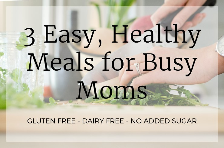dairy free, gluten free, no added sugar easy quick meals