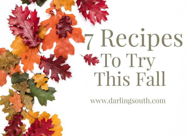 7 Recipes to try this Fall - darlingsouth.com