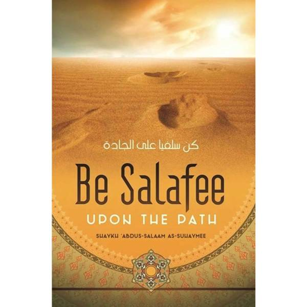Be Salafee upon The Path By Shaykh Abdus Salaam As-Suhaymee (TROID Publication)