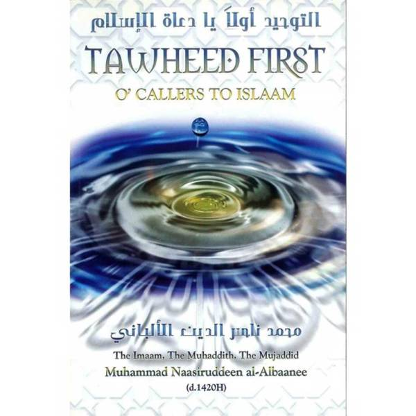 Tawheed First O' Callers To Islaam (Tarbiyyah Publication)