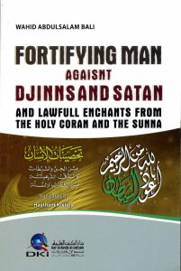 Fortifying Man Against Djinns And Satan by Wahid Abdulsalam Bali (PB)