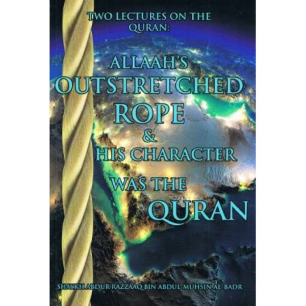 Two Lectures On The Quran Allaahs Outstretched Rope & His Character Was The Quran
