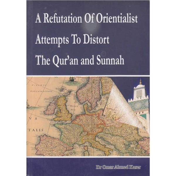 A Refutation of Orientialist Attempts To Distort The Quran and Sunnah (Al-Firdous)