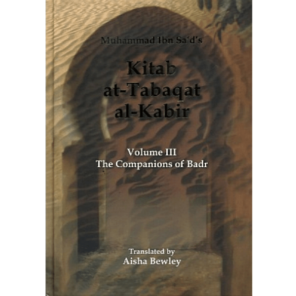 Companions of Badr Kitab At-Tabaqat Al-Kabir Volume III (Ta-Ha)