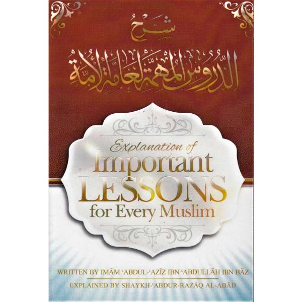 EXPLANATION OF IMPORTANT LESSONS FOR EVERY MUSLIM - شرح الدروس المهمة لعامة الأمة