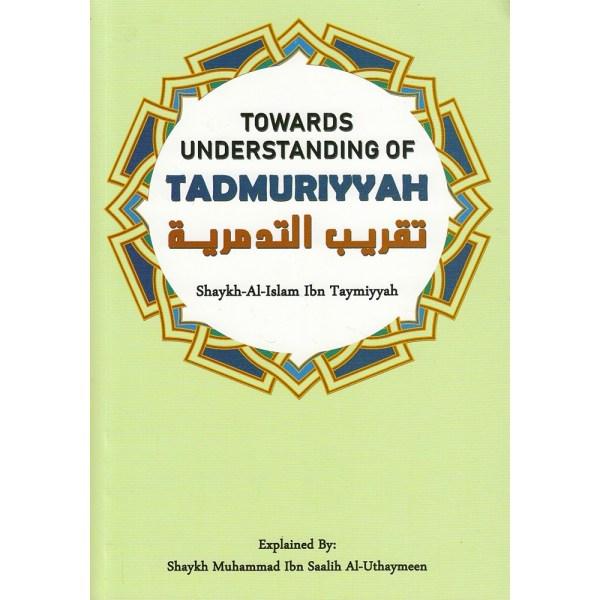 TOWARDS UNDERSTANDING OF TADMURIYYAH - تقريب التدمرية