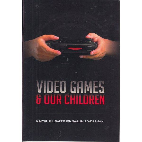 Video Games & Our Children by Shaykh Dr. Saeed ibn Saalim Ad-Darmaki