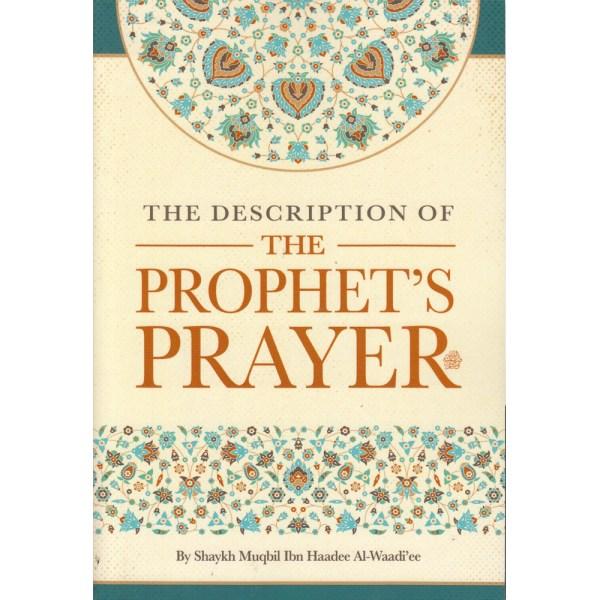 The Descriptions of The Prophet's Prayer by Shaykh Muqbil Ibn Haadee Al-Waadiée