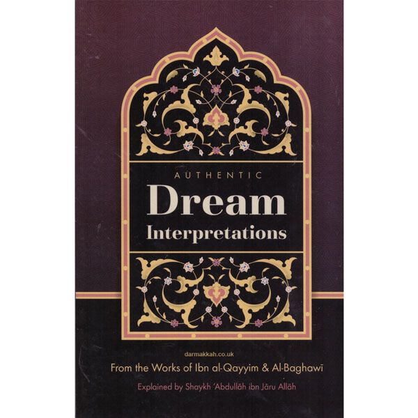 The authentic dream interpretations from the works of ibn al-qayyim & Al-Baghawi (Authentic Statements)