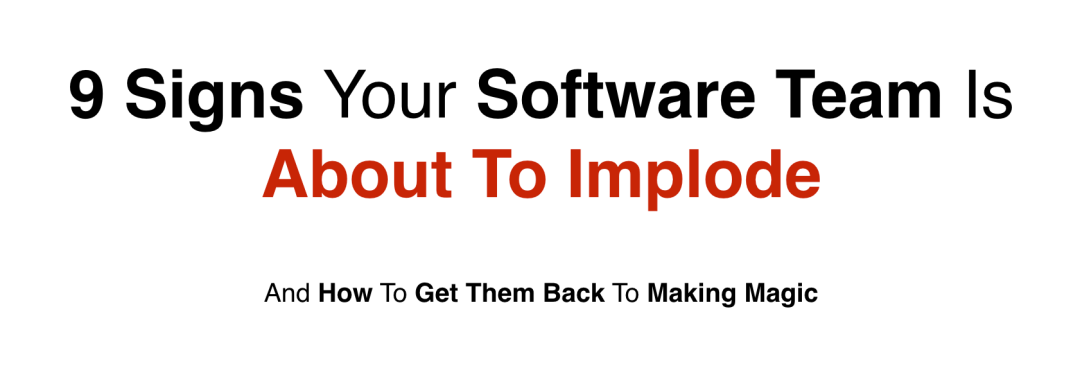 9 signs your software team is about to implode