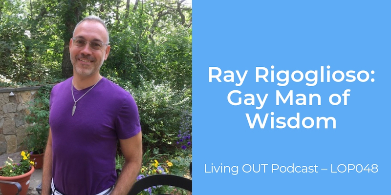 Ray Rigoglioso, Gay Man of Wisdom – LOP048