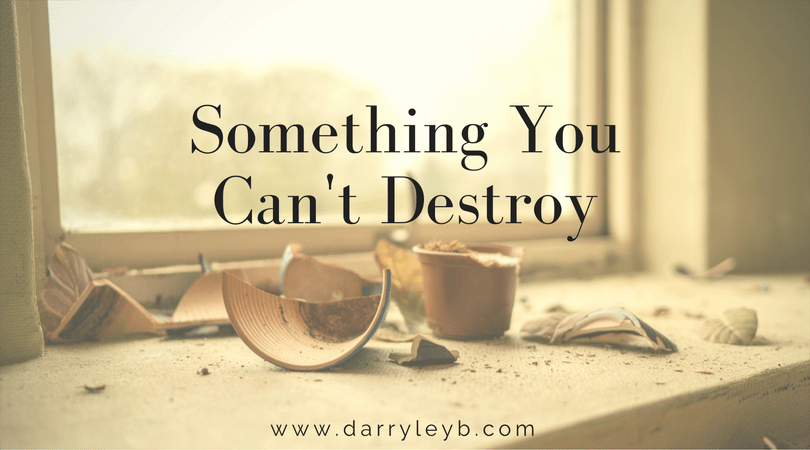 Something You Can't Destroy