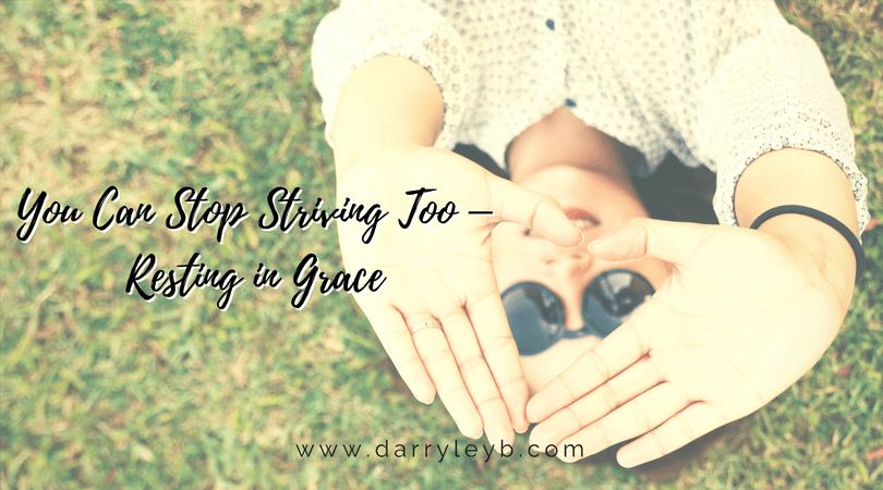 You Can Stop Striving Too - Resting in Grace