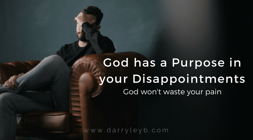 God has a Purpose in your Disappointments
