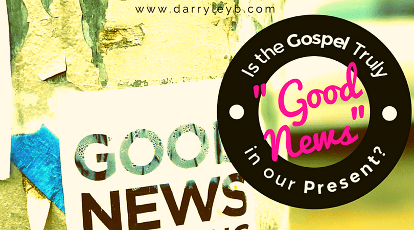 """Is the Gospel Truly """"Good News"""" in our Present? - Ben Connelly"""