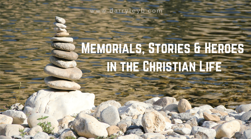 Memorials, Stories & Heroes in the Christian Life
