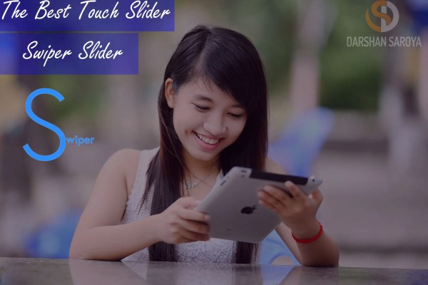 The Best Touch Slider-Responsive Swiper Slider - Darshan Saroya