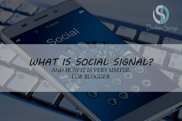 WHAT IS SOCIAL SIGNAL AND HOW IT IS VERY USEFUL FOR OUR WEBSITE & BLOG