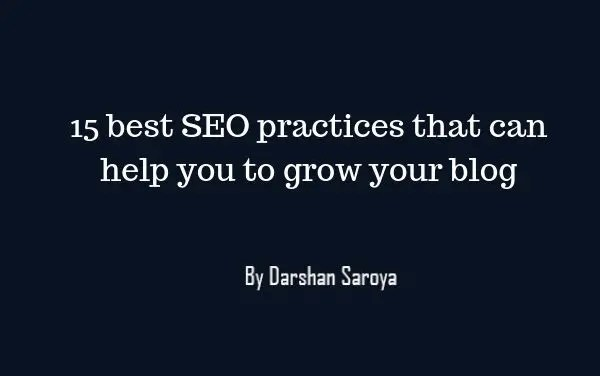 15 best SEO practices that can help you to grow your blog