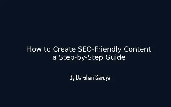 How to Create SEO-Friendly Content a Step-by-Step Guide