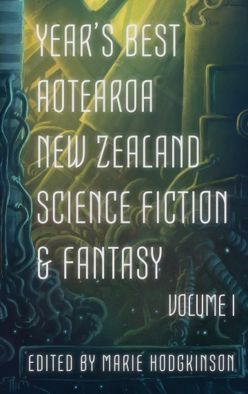 Year's Best Aotearoa New Zealand Science Fiction and Fantasy: Volume I