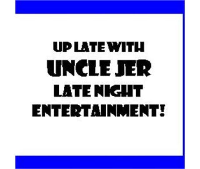 Up Late With Uncle Jer V Day Special W Desiree Deluca
