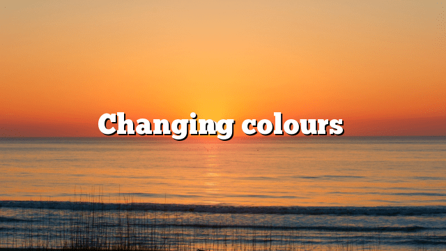 Changing colours