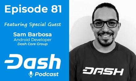 Dash Podcast 81 – Feat. Sam Barbosa Dash Core Group Developer