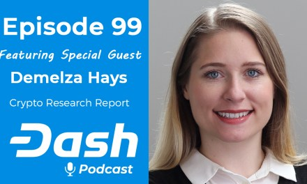 Dash Podcast 99 – Feat. Demelza Hays Cryptocurrency Asset Management Research Analyst