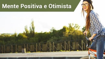 Tenha Uma Mente Positiva E Otimista Sempre!
