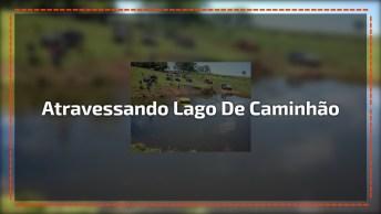 Atravessando O Lago De Caminhão, A Carroceria Encheu De Água. . .