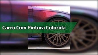 Carro Com Pintura Colorida, Que Diferente E Ousado, Confira!