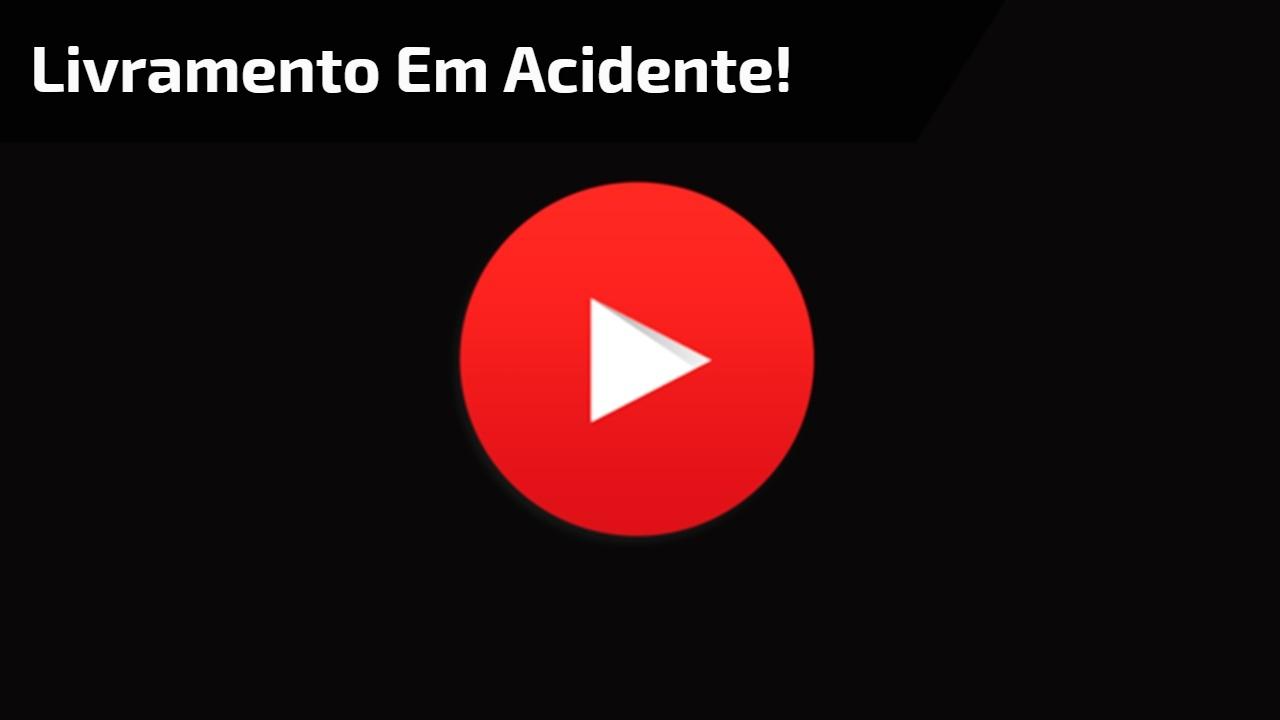 Livramento em acidente que poderia ser fatal